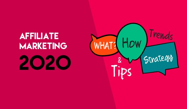Affiliate Marketing 2020: What, How ,Trends, Strategy & Tips