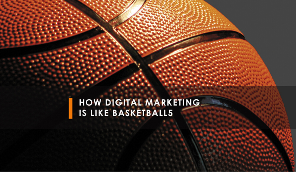 How digital marketing is like basketball