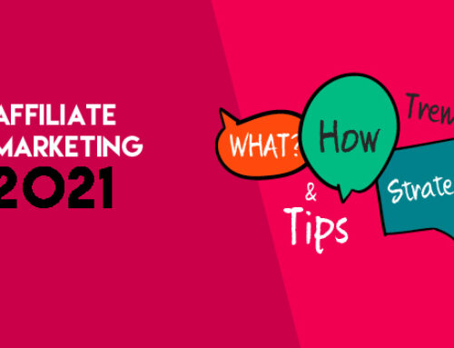 Affiliate Marketing in 2021: What, How, Trends Strategy & Tips